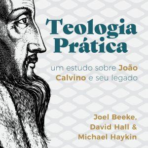 Teologia prática (David Hall – Joel Beeke – Michael Haykin)