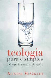 Teologia pura e simples (Alister McGrath)
