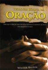 Teologia Bíblica da Oração (Walter Bastos)