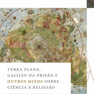 Terra Plana, Galileu na prisão e outros mitos sobre ciência e religião (Ronald L. Numbers)