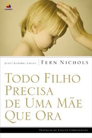 Todo filho precisa de uma mãe que ora (Fern Nichols e Janet Grant)