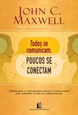 Todos se comunicam, poucos se conectam (John C. Maxwell)