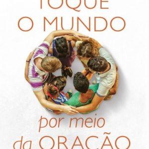 Toque o mundo por meio da oração (Wesley L. Duewel)