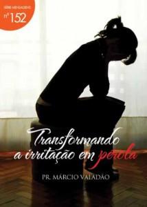 Transformando a Irritação em Pérola (Márcio Valadão)