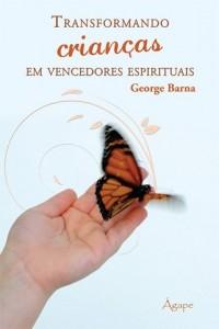 Transformando crianças em vencedores espirituais (George Barna)