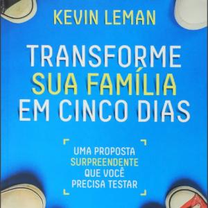 Transforme sua família em cinco dias (Kevin Leman)