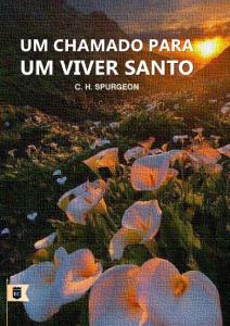 Um chamado para um viver santo (Charles H. Spurgeon)