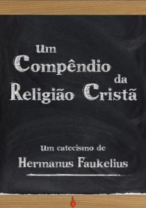 Um compêndio da religião cristã (Hermanus Faukelius)