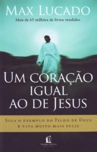 Um coração igual ao de Jesus (Max Lucado)
