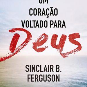 Um coração voltado para Deus (Sinclair Ferguson)