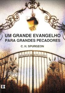 Um grande Evangelho para grandes pecadores (Charles H. Spurgeon)