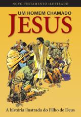 Um homem chamado Jesus – Novo Testamento Ilustrado (Peter Tolni e Norm Clossy)