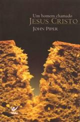 Um Homem chamado Jesus Cristo (John Piper)