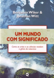 Um mundo com significado (Benjamin Wiker – Jonathan Witt)