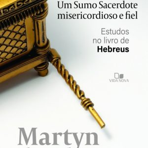 Um Sumo Sacerdote misericordioso e fiel (Martyn Lloyd-Jones)