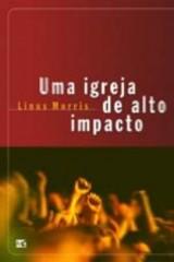 Uma igreja de alto impacto (Linus Morris)