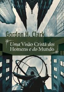Uma visão cristã dos homens e do mundo (Gordon H. Clark)