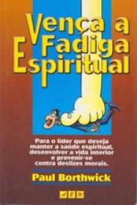 Vença a fadiga espiritual (Paul Borthwick)