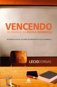 Vencendo os inimigos da escola dominical (Lécio Dornas)