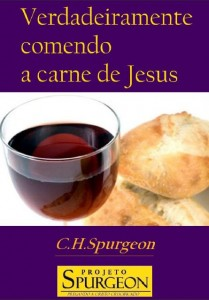 Verdadeiramente Comendo a Carne de Cristo (Charles H. Spurgeon)