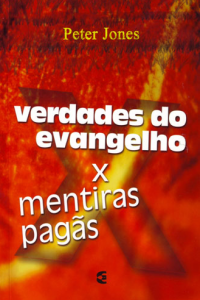 Verdades do evangelho X mentiras pagãs (Peter Jones)