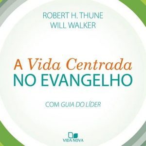 A vida centrada no evangelho (Robert H. Thune – Will Walker)