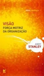 Visão: Força Motriz da Organização (Andy Stanley)