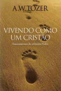 Vivendo Como Um Cristão (A. W. Tozer)