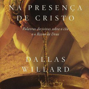 Vivendo na presença de Cristo (Dallas Willard)