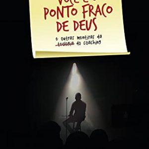 Você é o ponto fraco de Deus e outras mentiras da teologia do coaching (Yago Martins, Guilherme Nunes – Pedro Pamplona)