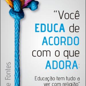 Você educa de acordo com o que adora (Filipe Pontes)