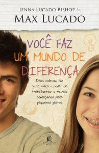 Você Faz um Mundo de Diferença (Max Lucado e Jenna Lucado Bishop)