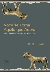 Você se torna aquilo que adora (G. K. Beale)