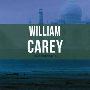 William Carey (Janet Benge – Geoff Benge)