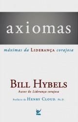 Axiomas: Máximas da Liderança Corajosa (Bill Hybels)