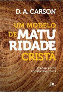 Um modelo de maturidade cristã (D.A. Carson)