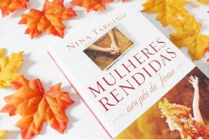 Mulheres rendidas aos pés de Jesus – Nina Targino