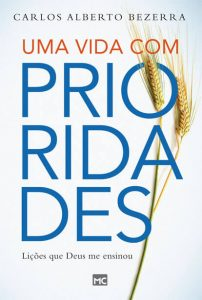 Uma vida com prioridades (Carlos Alberto Bezerra)