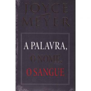 A palavra, o nome, o sangue (Joyce Meyer)