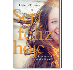 Seja feliz hoje (Helena Tannure)