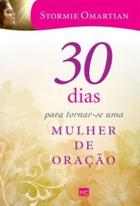 30 dias para tornar-se uma mulher de oração – Stormie Omartian