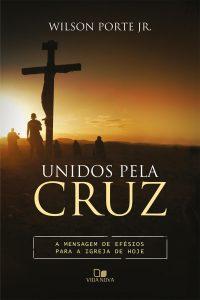 Unidos pela Cruz – Wilson Porte Jr.