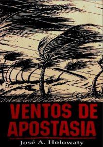 Ventos de Apostasia – José Antonio Holowaty